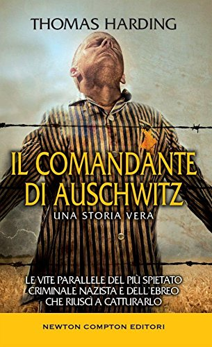 9788854186651: Il comandante di Auschwitz. Una storia vera. Le vite parallele del più spietato criminale nazista e dell'ebreo che riuscì a catturarlo