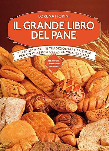 Il grande libro del pane. Pi? di: Fiorini, Lorena