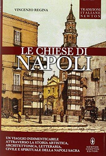 9788854188259: Le chiese di Napoli. Viaggio indimenticabile attraverso la storia artistica, architettonica, letteraria, civile e spirituale della Napoli sacra