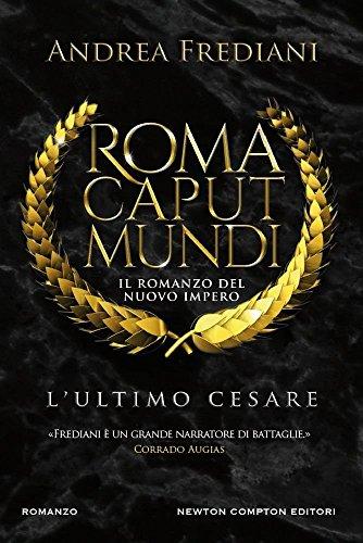 9788854188532: L'ultimo Cesare. Roma caput mundi. Nuovo impero (Nuova narrativa Newton)