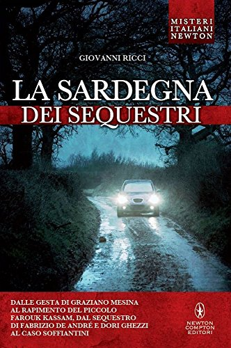 9788854193284: La Sardegna dei sequestri. Dalle gesta di Graziano Mesina al rapimento del piccolo Farouk Kassam, dal sequestro di Fabrizio De André e Dori Ghezzi al caso Soffiantini