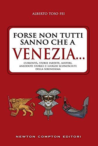 9788854195509: Forse non tutti sanno che a Venezia... curiosità, storie inedite, misteri, aneddoti storici e luoghi sconosciuti della città più famosa d'Italia