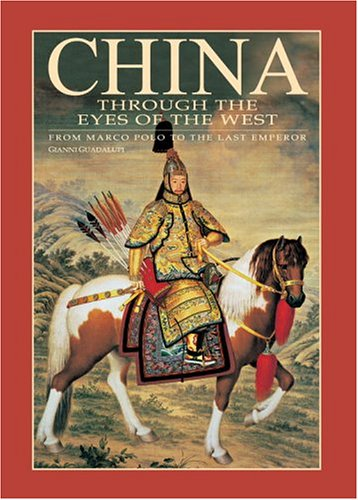 China Through the Eyes of the West: From Marco Polo to the Last Emperor: Guadalupi, Gianni