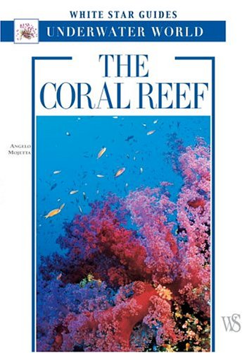 The Coral Reef: White Star Guides Underwater World: Angelo Mojetta