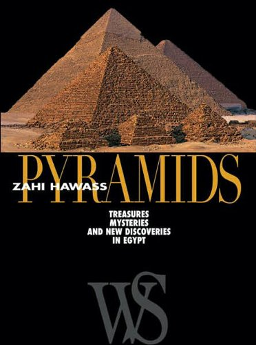 Pyramids: Treasures, Mysteries, and New Discoveries in Egypt: Hawass, Zahi