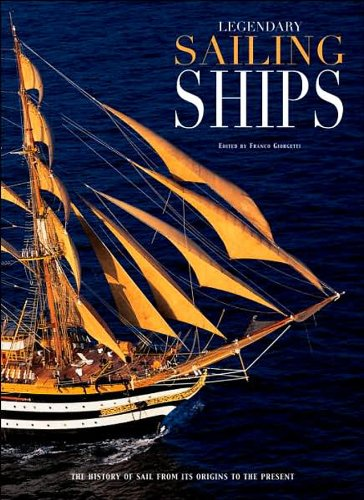 Legendary Sailing Ships: The History of Sail from Its Origins to the Present