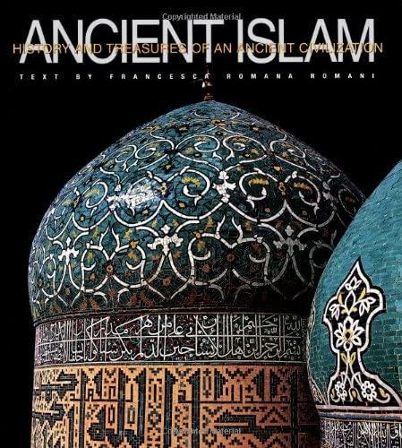 Ancient Islam. Ediz. illustrata (Le grandi civiltà: Romana Romani