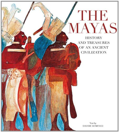 The Mayas: History and Treasures of an Ancient Civilization: Domenici, Davide