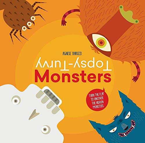 Topsy-Turvy Monsters: Turn the Flap to Uncover the Hidden Monsters (Hardcover): Agnese Baruzzi