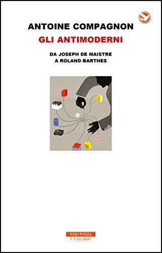 9788854515192: Gli antimoderni. Da Joseph De Maistre a Roland Barthes