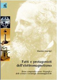 9788854801103: Fatti e protagonisti dell'elettromagnetismo. Breve compendio crono-biografico delle scienze e tecnologie elettromagnetiche