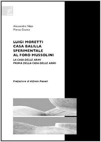 9788854807051: Luigi Moretti. Casa Balilla sperimentale al Foro Mussolini. La Casa delle Armi prima della Casa delle Armi