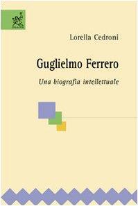9788854808546: Guglielmo Ferrero. Una biografia intellettuale