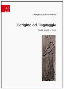 L'origine del linguaggio. Temi, teorie e testi: Giuseppe Landolfi Petrone
