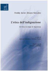 L'etica dell'indignazione: un'etica in tempi di impotenza: Freddy J. Álvarez