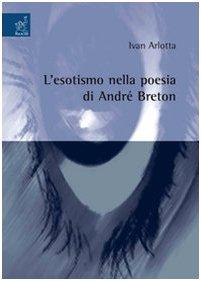 L'esotismo nella poesia di André Breton: Ivan Arlotta