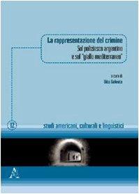 9788854824003: La rappresentazione del crimine. Sul poliziesco argentino e sul «giallo mediterraneo»