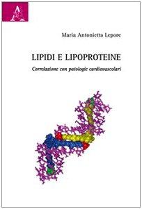 Lipidi e lipoproteine. Correlazioni con patologie cardiovascolari: M. Antonietta Lepore