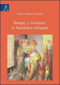 Borges y Cortázar: lo fantástico bilingüe: M. Amalia Barchiesi