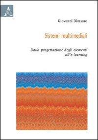 9788854826908: Sistemi multimediali. Dalla progettazione degli elementi all'e-learning