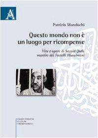 9788854827714: Questo mondo non è luogo per ricompense. Vita e opere di Sayyid Qutb martire dei fratelli musulmani