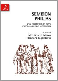 9788854830417: Semeion philias. Studi di letteratura greca offerti ad Agostino Masaracchia