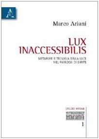 9788854831032: Lux inaccessibilis. Metafore e teologia della luce nel Paradiso di Dante