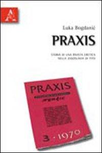 9788854834699: Praxis. Storia di una rivista eretica nella Jugoslavia di Tito