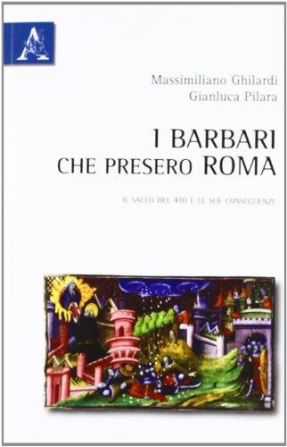 9788854837447: I barbari che presero Roma. Il sacco del 410 e le sue conseguenze