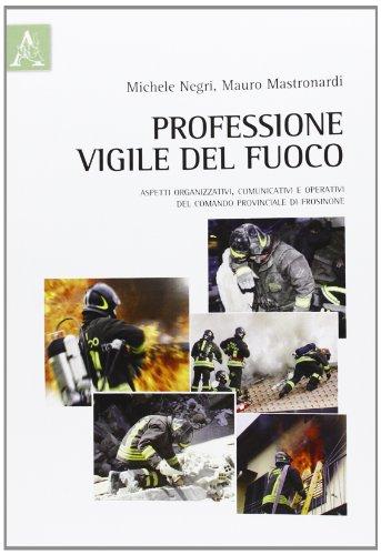 Professione vigile del fuoco. Aspetti organizzativi, comunicativi: Mastronardi, Mauro. Negri,
