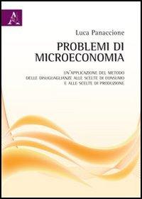 Problemi di microeconomia. Un'applicazione del metodo delle: Panaccione, Luca