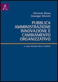 Pubblica amministrazione, innovazione e cambiamento organizzativo. Il: Salvatore Russo; Giuseppe