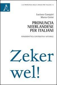 Pronuncia neerlandese per italiani. Fonodidattica contrastiva naturale: Luciano Canepari; Marco