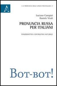 Pronuncia russa per italiani. Fonodidattica contrastiva naturale: Luciano Canepari; Daniele