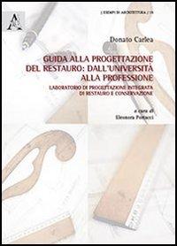 Guida alla progettazione del restauro. Dall'università alla: Donato Carlea
