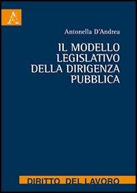 Il modello legislativo della dirigenza pubblica: Antonella D'Andrea