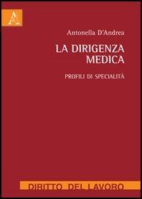 La dirigenza medica. Profili di specialità: D'Andrea, Antonella