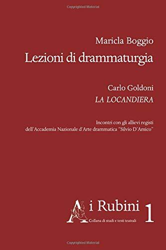 Lezioni di drammaturgia. Carlo Goldoni La Locandiera.: Maricla Boggio