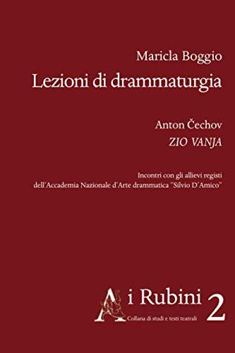 Lezioni di drammaturgia. Anton Cechov, Zio Vanja.: Maricla Boggio