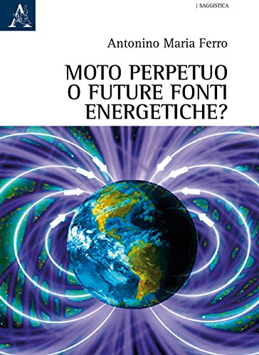 Moto perpetuo o futuro fonti energetiche? - Antonino Maria Ferro