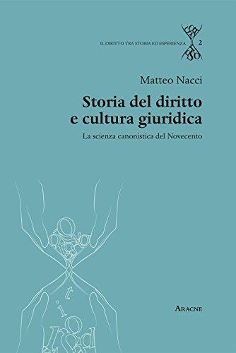 Storia del diritto e cultura giuridica. La scienza canonistica del Novecento - Matteo Nacci