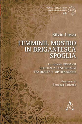 9788854896475: Femminil mostro in brigantesca spoglia. Le donne briganti dell'Italia postunitaria tra realtà e mistificazione (Donne nella storia)