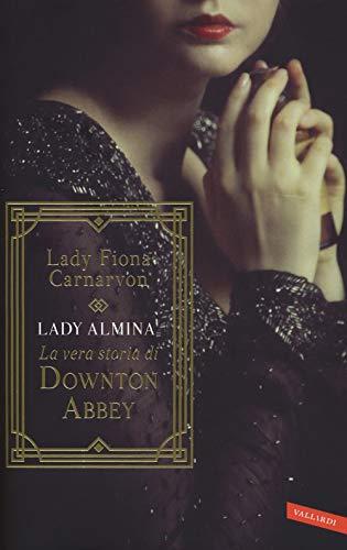 9788855050906: Lady Almina. La vera storia di Downton Abbey