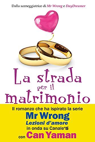 9788855055888: La strada per il matrimonio: Il romanzo che ha ispirato la serie tv Mr Wrong in onda su Canale 5 con Can Yaman
