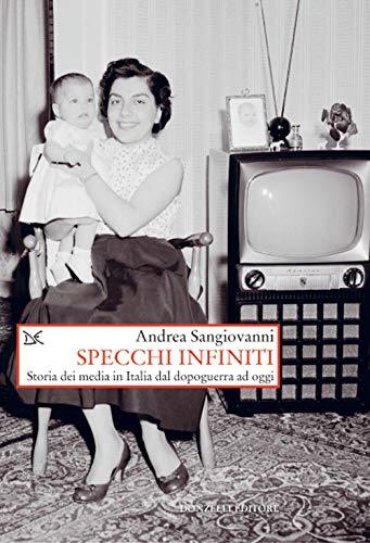 9788855221313: Specchi infiniti. Storia dei media in Italia dal dopoguerra ad oggi