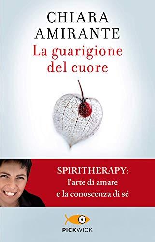 9788855446167: La guarigione del cuore. Spiritherapy: l'arte di amare e la conoscenza di sé