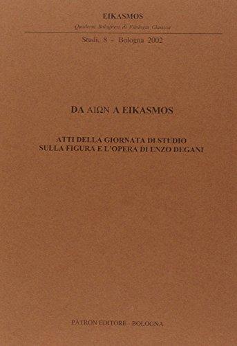 9788855526845: Da Aion a Eikasmos. Atti della Giornata di studio sulla figura e l'opera di Enzo Degani (Eikasmos. Quaderni bologn. filolog. class)