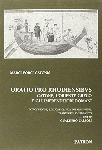 9788855526951: Oratio pro Rhodiensibus. Catone, l'Oriente greco e gli imprenditori romani (Edizioni e saggi univ. di filol. class.)