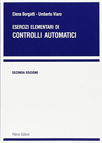 Esercizi elementari di controlli automatici: Borgatti, Elena; Viaro,