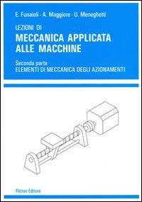 Lezioni di meccanica applicata alle macchine: 2: Ettore Funaioli; Alberto